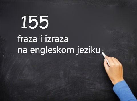 155 korisnih fraza i izraza na engleskom jeziku.